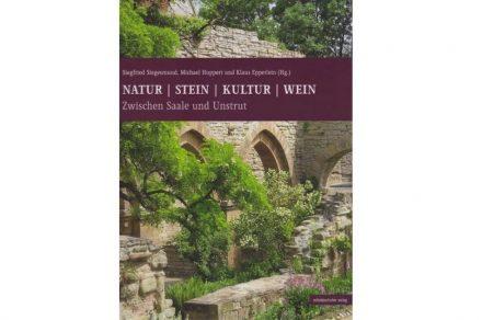 """""""Natur – Stein – Kultur – Wein. Zwischen Saale und Unstrut"""". Siegfried Siegesmund/Michael Hoppert/Klaus Epperlein (Hg.)."""